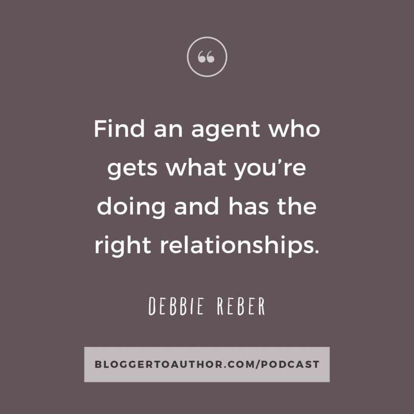 """Find an agent who gets what you're doing and has the right relationships."" - Debbie Reber"
