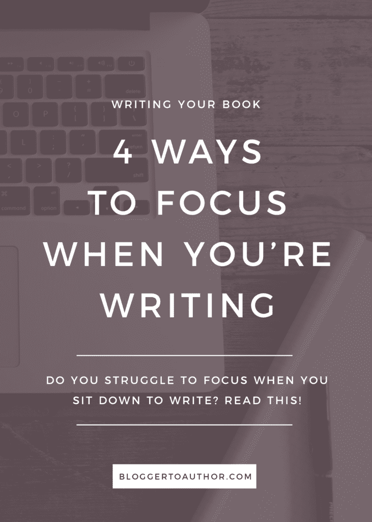 4 Ways to Focus When You're Writing - Do you struggle to focus when you sit down to write? These tips will help you find the focus you need to get writing!
