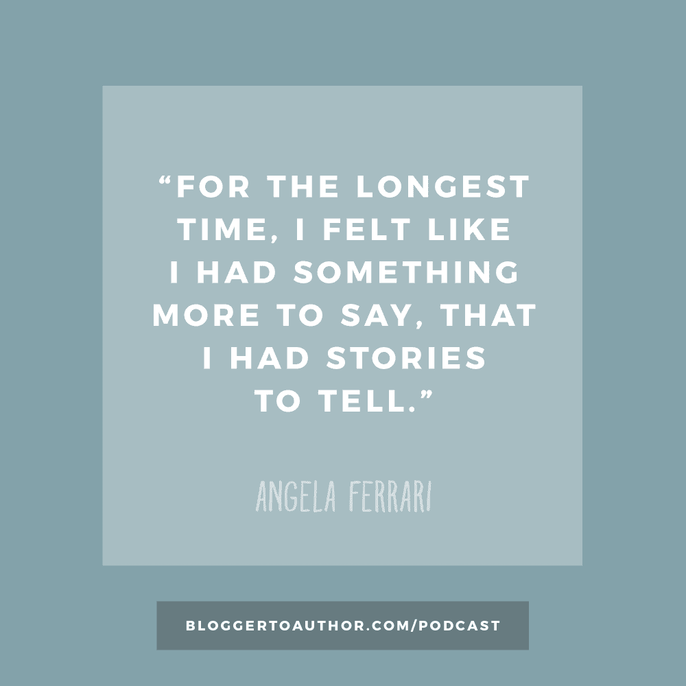 """Quote from children's book author Angela Ferrari: """"For the longest time, I felt like I had something more to say, that I had stories to tell."""""""