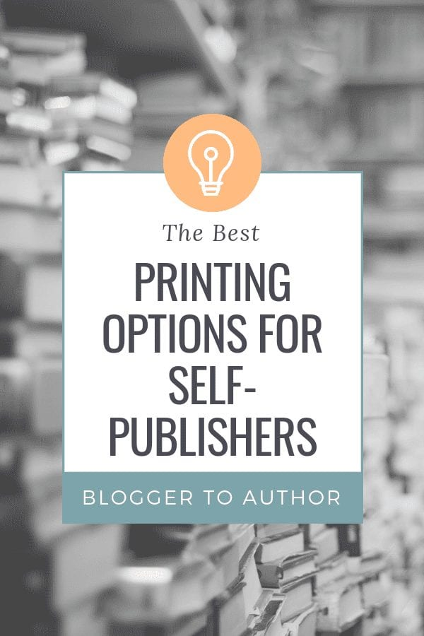 Printing Options for Self-Publishers: The pros and cons of the most popular book printing options for self-published authors