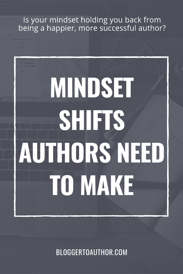 Mindset shifts authors need to make (especially nonfiction authors) to be happier and more successful authors. Great tips for fiction authors, too!