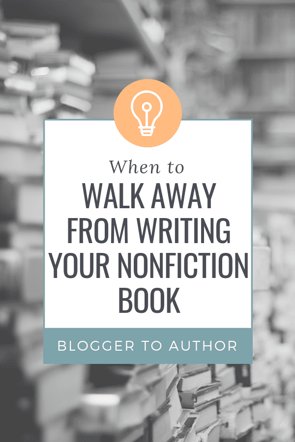 When to walk away from the nonfiction book you're writing so you don't waste your time writing the wrong book for your biz (or a book no one wants to read).