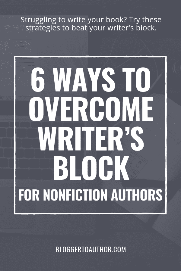 Struggling to write your book? Try these 6 ways to overcome writer's block for nonfiction authors. Apply these strategies to get back to writing in no time!