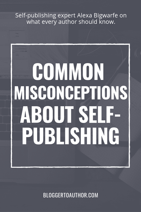 Are you letting these common misconceptions about self-publishing hold you back? Hybrid publisher Alexa Bigwarfe fills us in on fact vs. fiction.